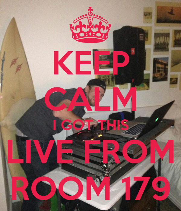 KEEP CALM I GOT THIS LIVE FROM ROOM 179