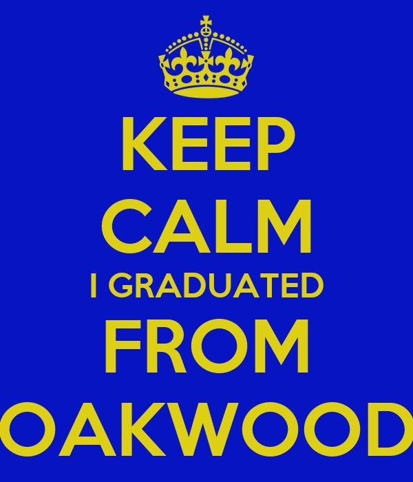 KEEP CALM I GRADUATED FROM OAKWOOD