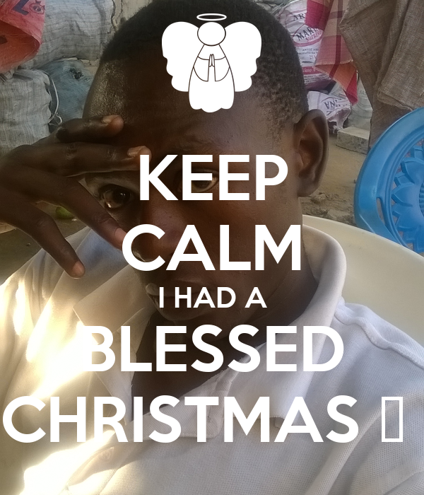 KEEP CALM I HAD A BLESSED CHRISTMAS 🎄