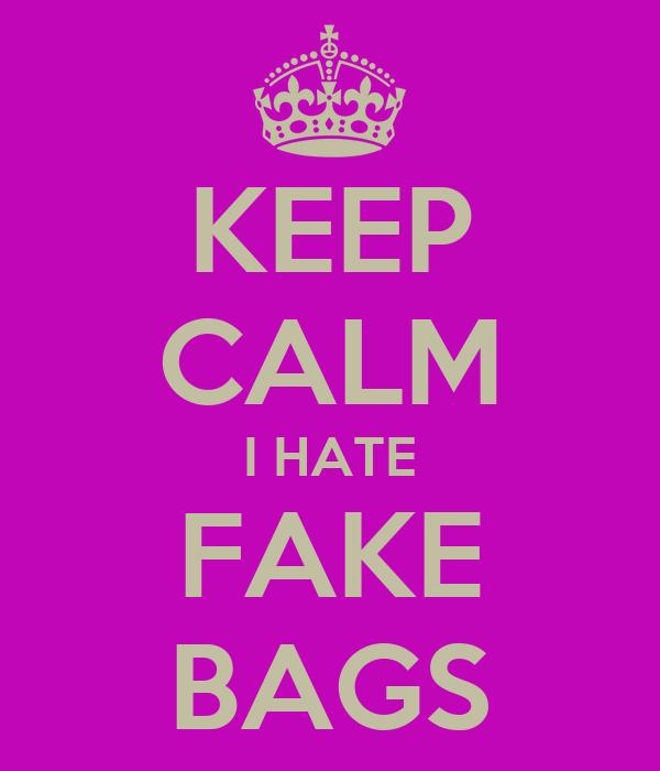 KEEP CALM I HATE FAKE BAGS