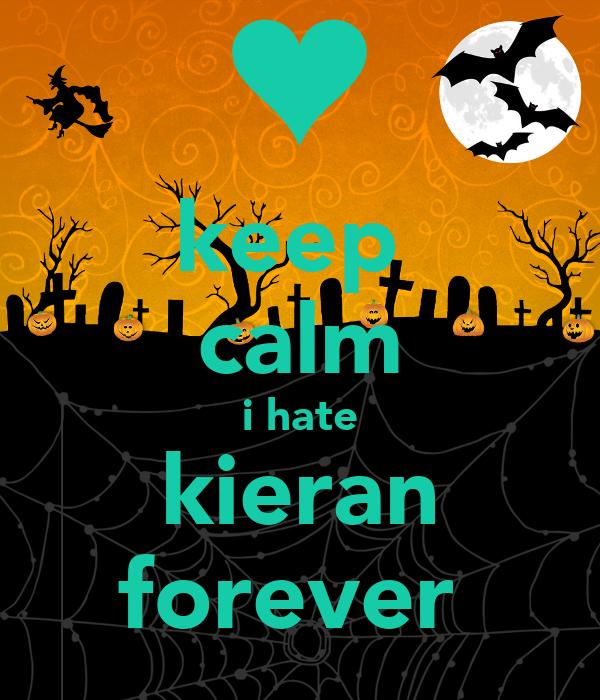 keep  calm i hate kieran forever