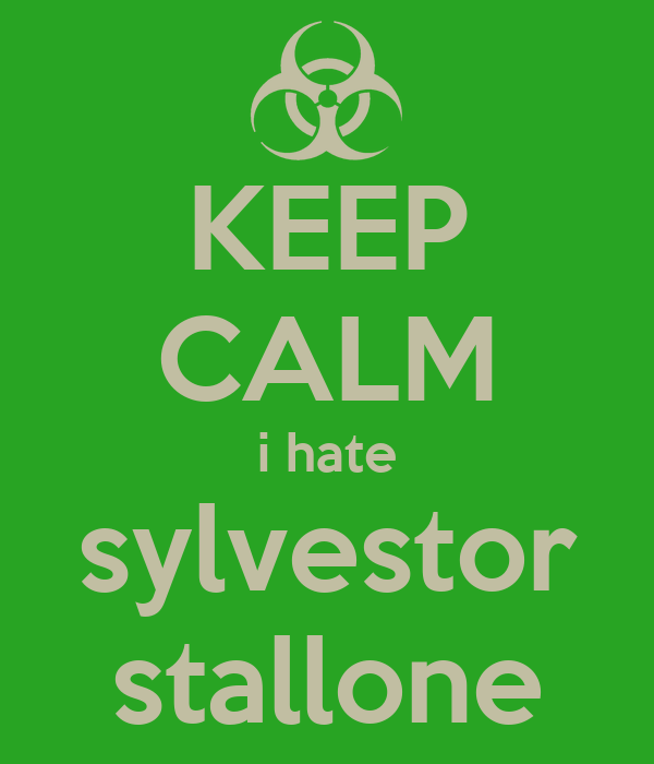 KEEP CALM i hate sylvestor stallone