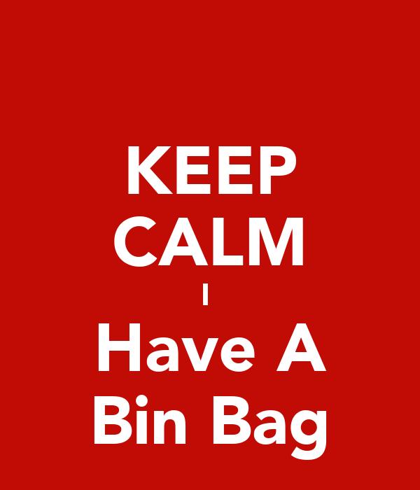 KEEP CALM I  Have A Bin Bag