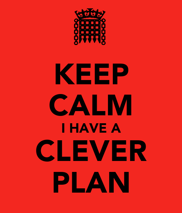 KEEP CALM I HAVE A CLEVER PLAN
