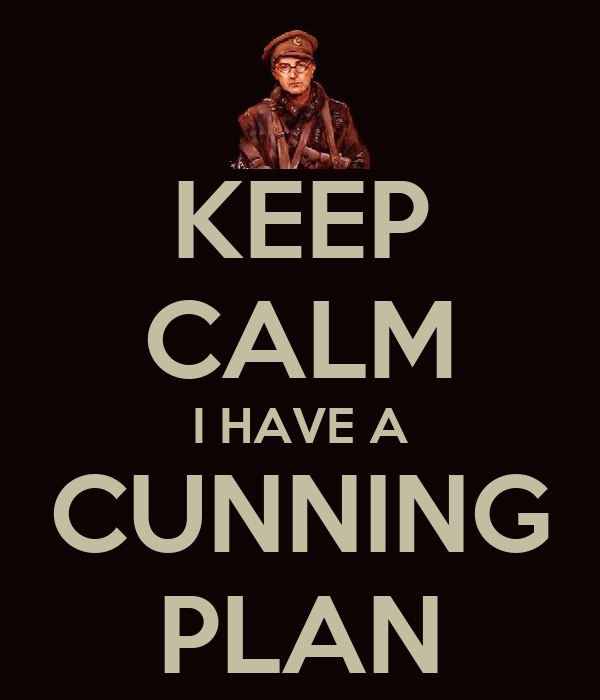 KEEP CALM I HAVE A CUNNING PLAN