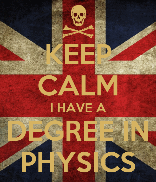 KEEP CALM I HAVE A DEGREE IN PHYSICS