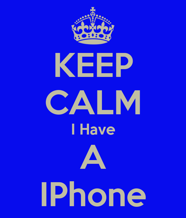 KEEP CALM I Have A IPhone