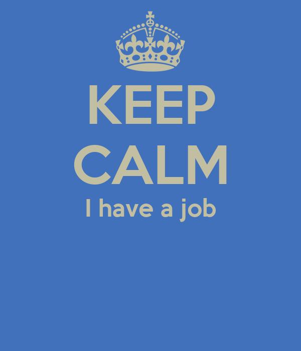 KEEP CALM I have a job