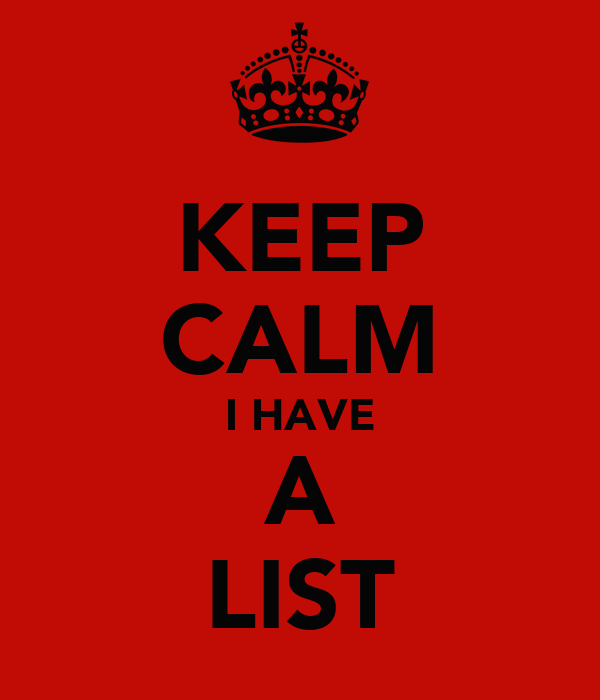 KEEP CALM I HAVE A LIST