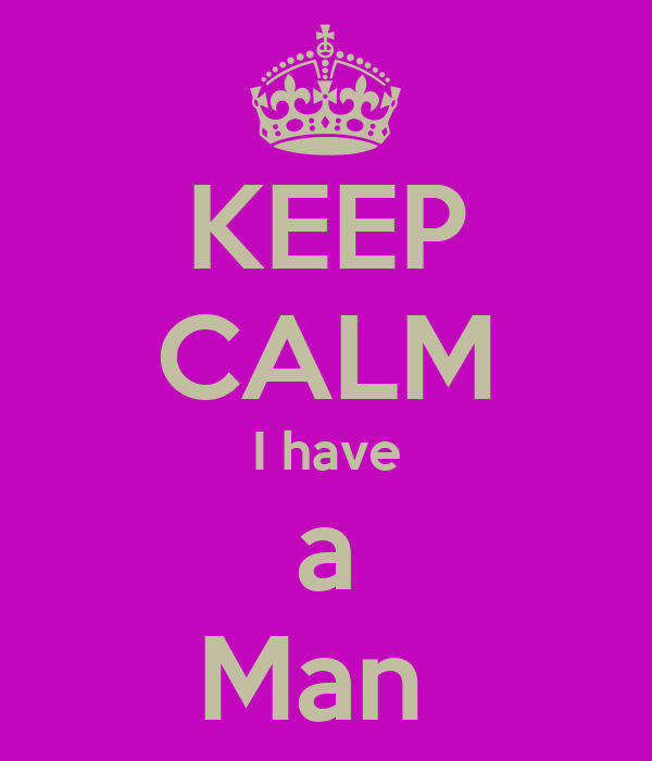 KEEP CALM I have a Man