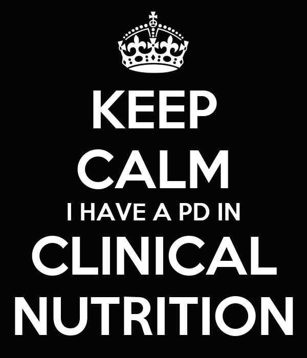 KEEP CALM I HAVE A PD IN CLINICAL NUTRITION