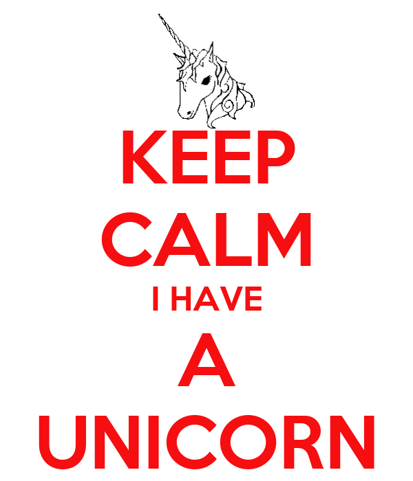 KEEP CALM I HAVE A UNICORN