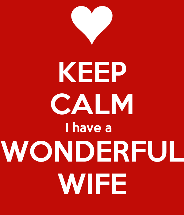 KEEP CALM I have a   WONDERFUL WIFE