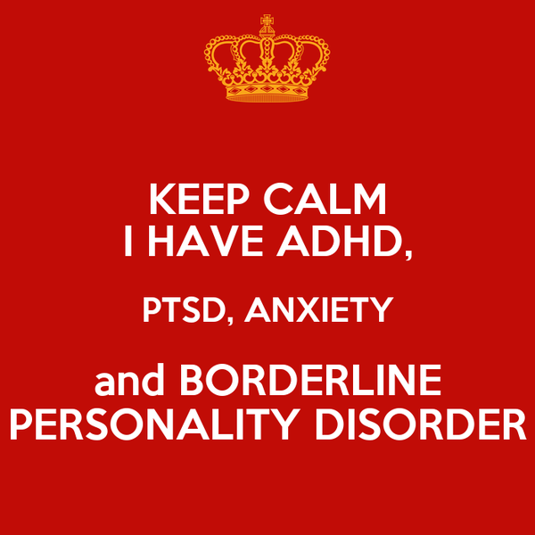 KEEP CALM I HAVE ADHD, PTSD, ANXIETY and BORDERLINE PERSONALITY ...