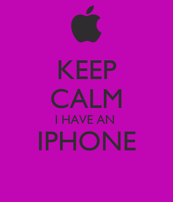 KEEP CALM I HAVE AN  IPHONE