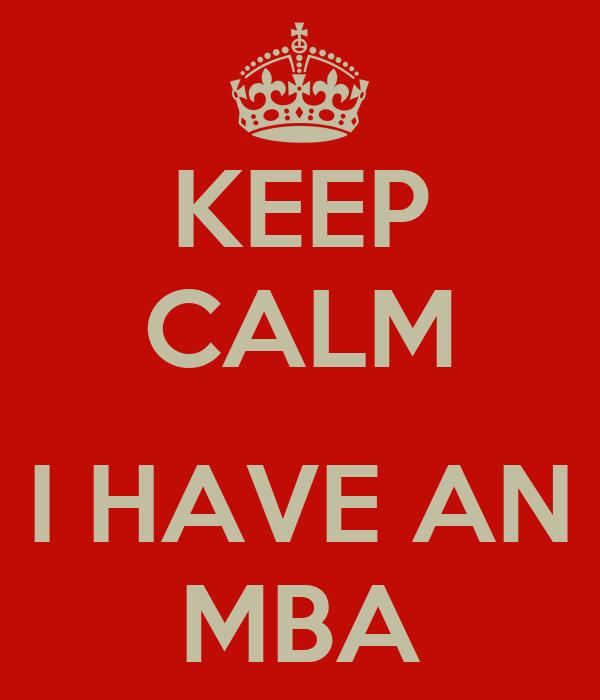 KEEP CALM  I HAVE AN MBA