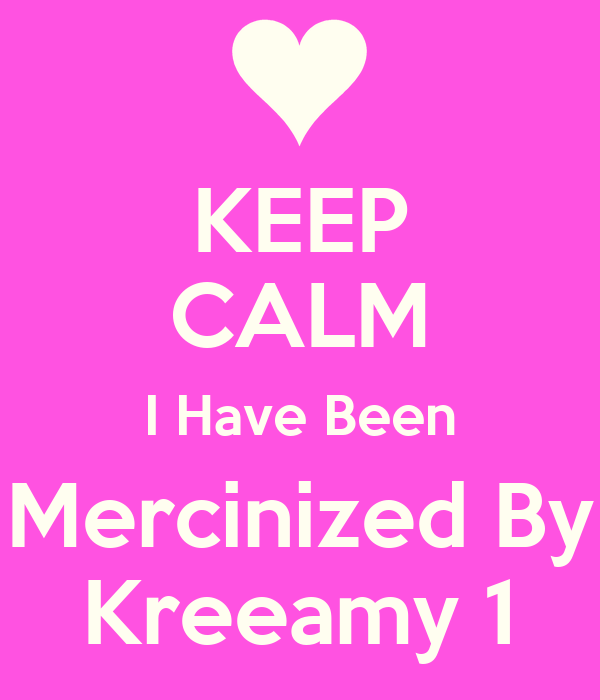 KEEP CALM I Have Been Mercinized By Kreeamy 1