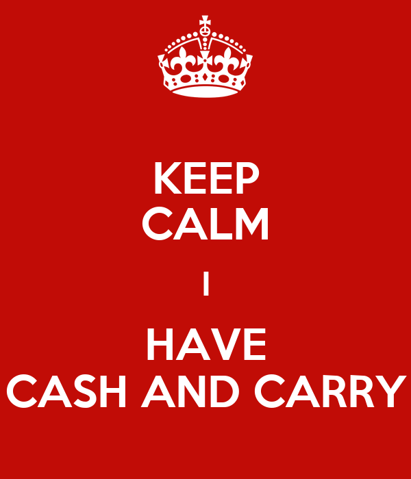 KEEP CALM I HAVE CASH AND CARRY