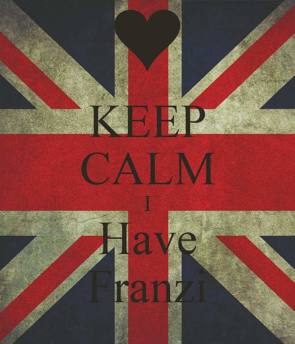 KEEP CALM I Have Franzi