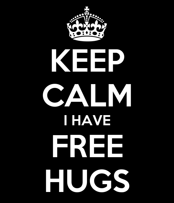 KEEP CALM I HAVE FREE HUGS