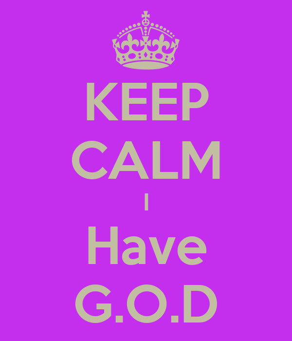 KEEP CALM I Have G.O.D