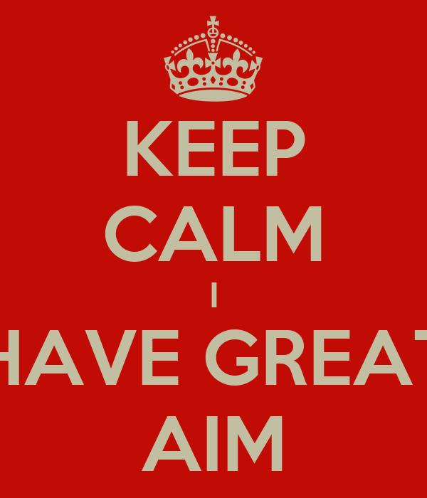 KEEP CALM I HAVE GREAT AIM