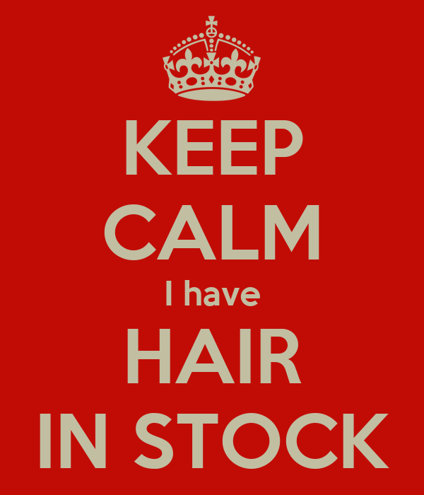 KEEP CALM I have HAIR IN STOCK