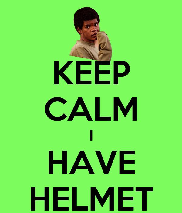 KEEP CALM I HAVE HELMET