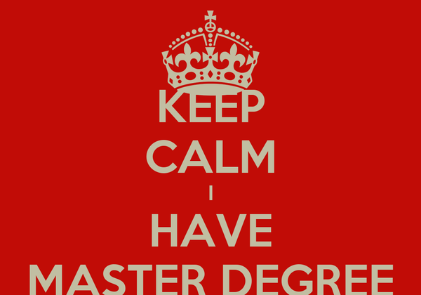 KEEP CALM I HAVE MASTER DEGREE
