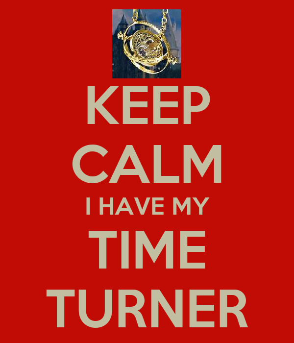 KEEP CALM I HAVE MY TIME TURNER