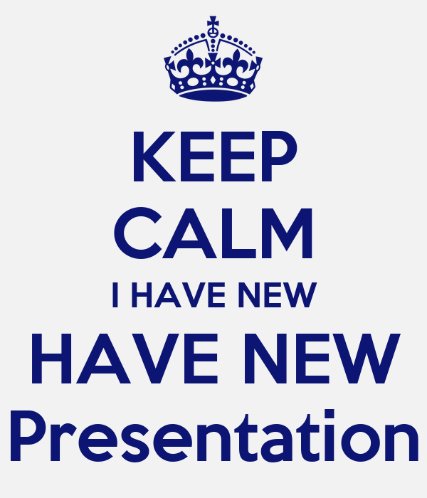 KEEP CALM I HAVE NEW HAVE NEW Presentation