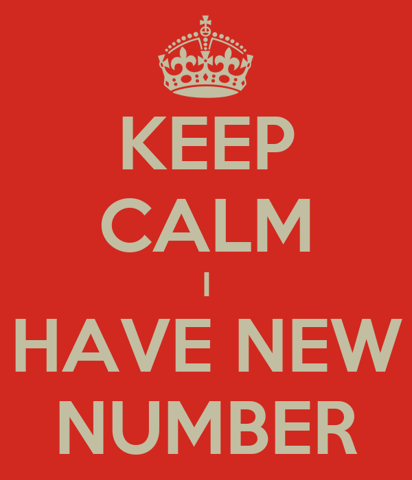 KEEP CALM I HAVE NEW NUMBER