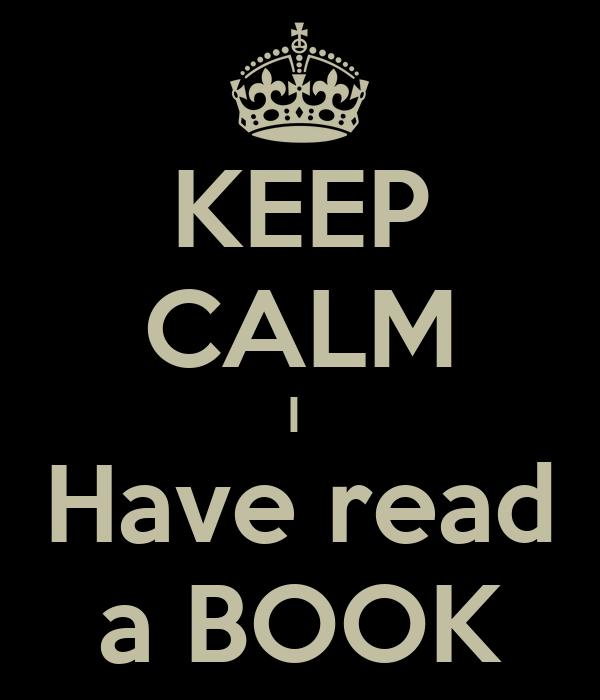 KEEP CALM I  Have read a BOOK