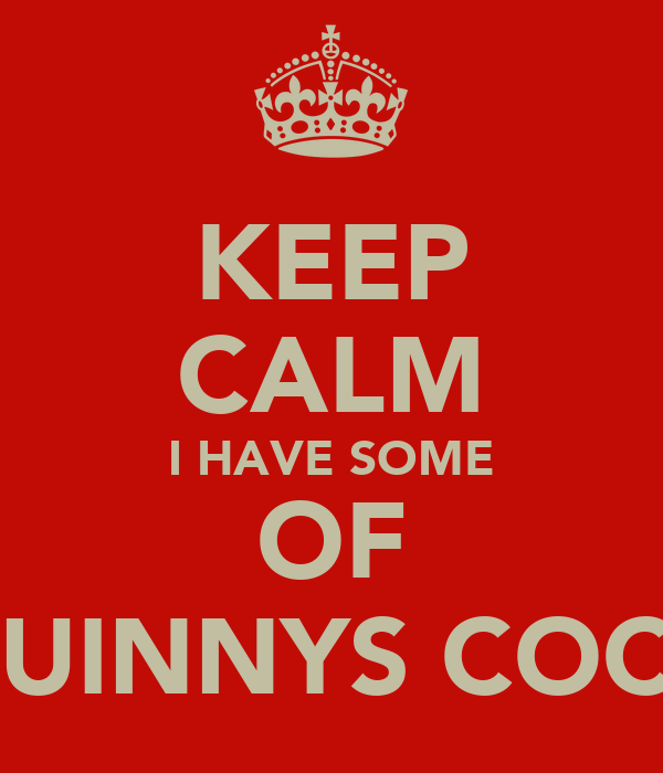 KEEP CALM I HAVE SOME OF QUINNYS COCK