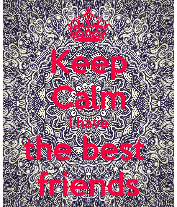 Keep Calm I have the best  friends