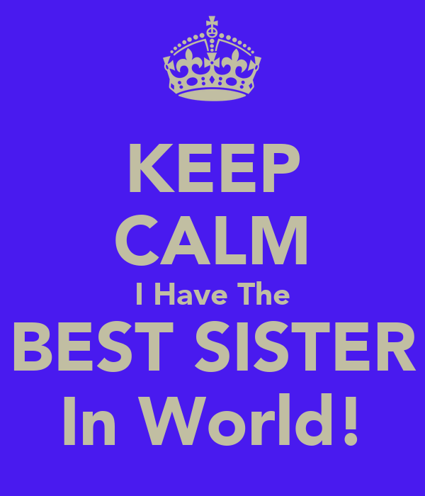 I Have The Best Sister In The World Quotes: KEEP CALM I Have The BEST SISTER In World! Poster
