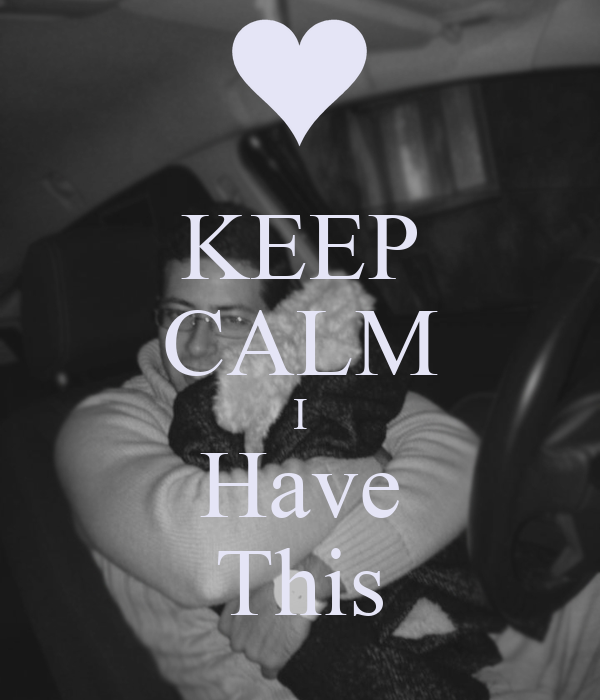 KEEP CALM I Have This