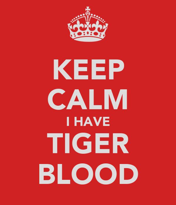 KEEP CALM I HAVE TIGER BLOOD