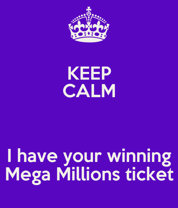 KEEP CALM  I have your winning Mega Millions ticket