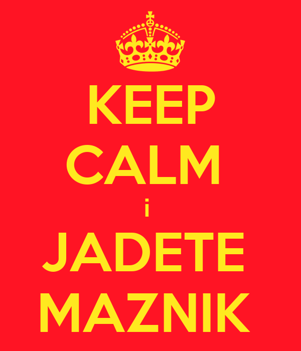 KEEP CALM  i  JADETE  MAZNIK