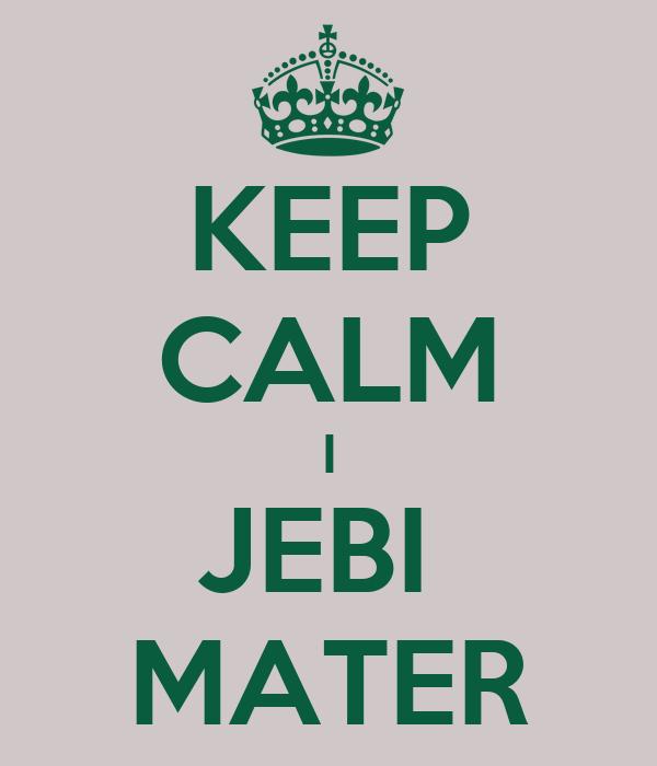 KEEP CALM I JEBI  MATER