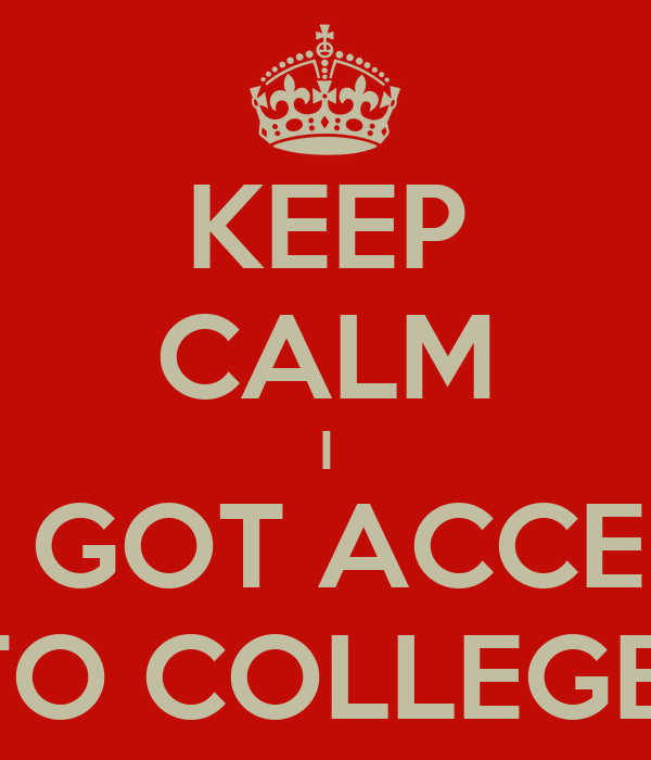 KEEP CALM I JUST GOT ACCEPTED TO COLLEGE! Poster | Kari | Keep ...