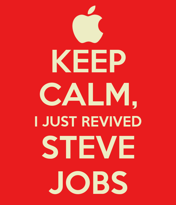 KEEP CALM, I JUST REVIVED STEVE JOBS