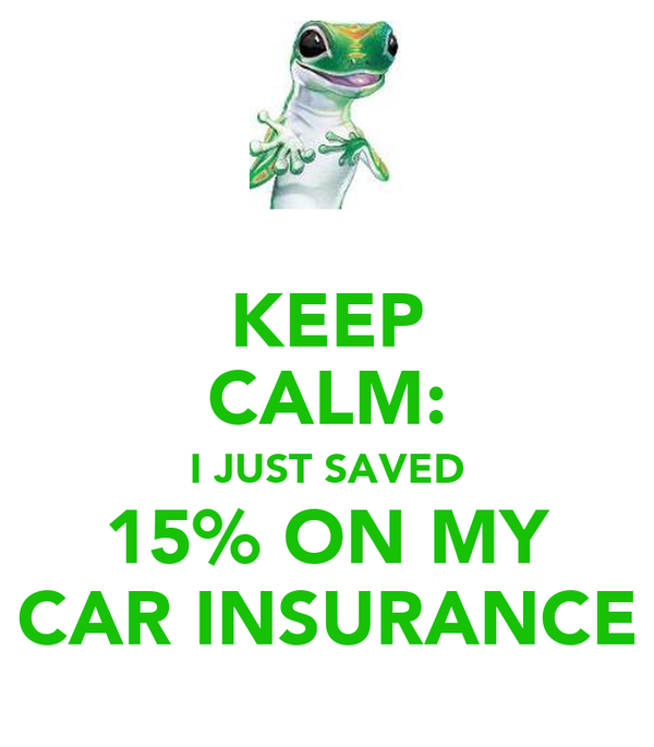 KEEP CALM: I JUST SAVED 15% ON MY CAR INSURANCE