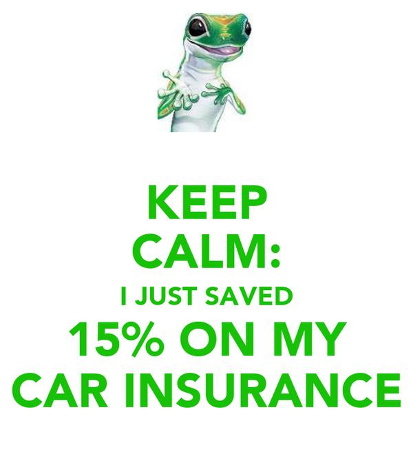 KEEP CALM: I JUST SAVED 15% ON MY CAR INSURANCE
