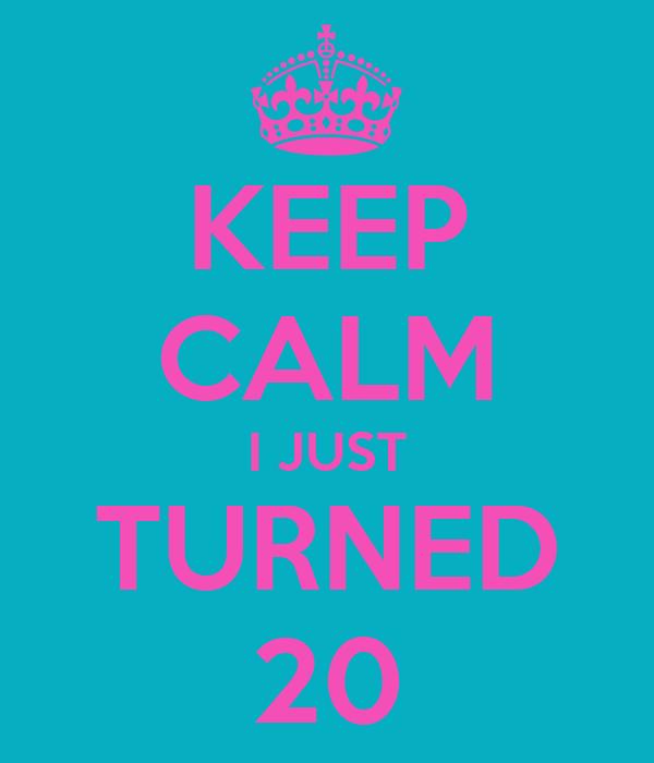 KEEP CALM I JUST TURNED 20