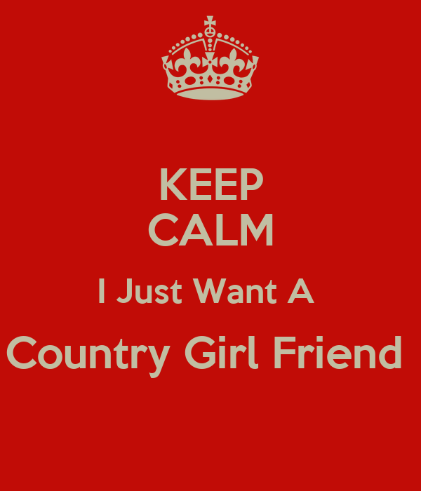 Keep Calm I Just Want A Country Girl Friend Poster Tevin Keep