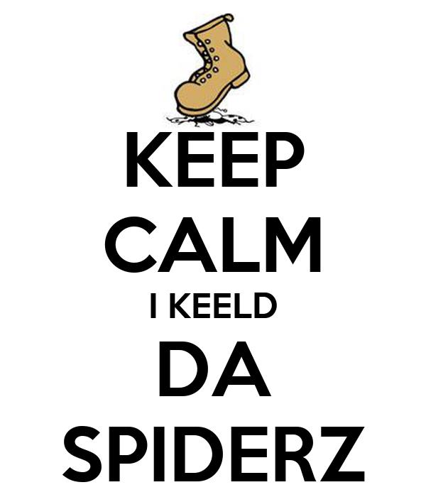 KEEP CALM I KEELD DA SPIDERZ