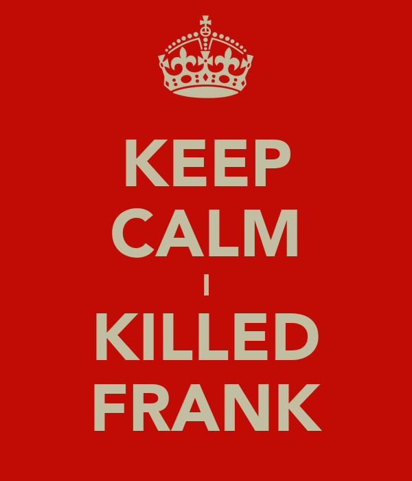 KEEP CALM I KILLED FRANK