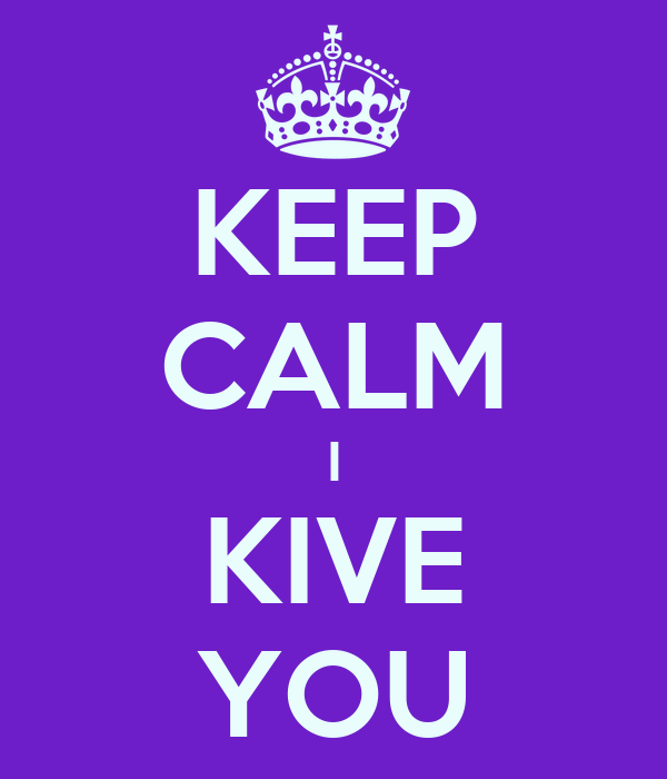 KEEP CALM I KIVE YOU